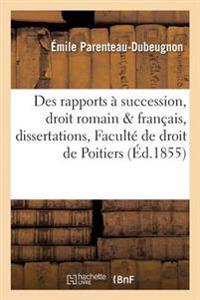 Des Rapports a Succession, Droit Romain Francais, Dissertations a la Faculte de Droit de Poitiers