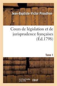 Cours de Legislation Et de Jurisprudence Francaises. Tome 1
