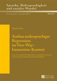 Ausbau Mehrsprachiger Repertoires Im Two-Way-Immersion-Kontext: Eine Ethnographisch-Linguistische Langzeituntersuchung in Einer Deutsch-Italienischen