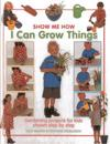 Show me how: i can grow things - gardening projects for kids shown step by