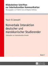 Nonverbale Interaktion Deutscher Und Marokkanischer Studierender: Fallstudien Zur Interkulturellen Kinesik