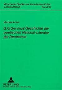 G.G. Gervinus' Geschichte Der Poetischen National-Literatur Der Deutschen: Nationbildung Auf Literaturgeschichtlicher Grundlage