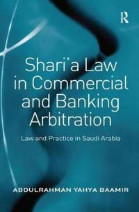 Shari'a Law in Commercial and Banking Arbitration
