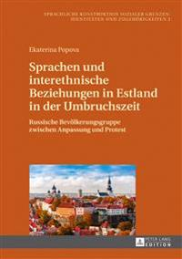Sprachen Und Interethnische Beziehungen in Estland in Der Umbruchszeit: Russische Bevoelkerungsgruppe Zwischen Anpassung Und Protest