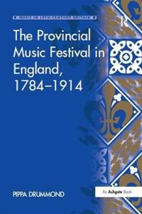 The Provincial Music Festival in England 1784-1914