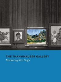 The Thannhauser Gallery: Marketing Van Gogh