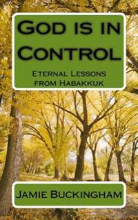 God Is in Control: Eternal Lessons from Habakkuk