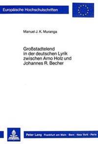 Grossstadtelend in Der Deutschen Lyrik Zwischen Arno Holz Und Johannes R. Becher