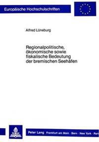 Regionalpolitische, Oekonomische Sowie Fiskalische Bedeutung Der Bremischen Seehaefen