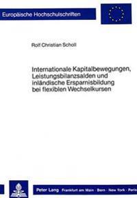 Internationale Kapitalbewegungen, Leistungsbilanzsalden Und Inlaendische Ersparnisbildung Bei Flexiblen Wechselkursen