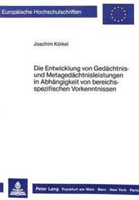 Die Entwicklung Von Gedaechtnis- Und Metagedaechtnisleistungen in Abhaengigkeit Von Bereichsspezifischen Vorkenntnissen