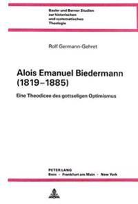 Alois Emanuel Biedermann (1819-1885): Eine Theodicee Des Gottseligen Optimismus
