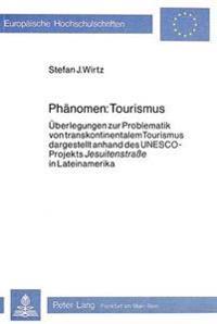 Phaenomen: Tourismus: Ueberlegungen Zur Problematik Von Transkontinentalem Tourismus, Dargestellt Anhand Des UNESCO-Projekts -Jesuitenstrass