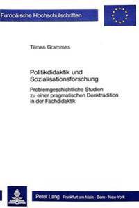 Politikdidaktik Und Sozialisationsforschung: Problemgeschichtliche Studien Zu Einer Pragmatischen Denktradition in Der Fachdidaktik