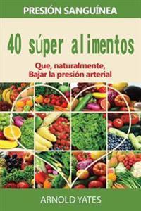 Soluciones de Presion Arterial: Presion: 40 Super Alimentos Naturalmente Bajara Su Presion Arterial: Super Alimentos, Dieta de La Rociada, Baja Sal, S