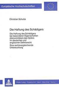 Die Haftung Des Schaedigers: Die Haftung Des Schaedigers Bei Besonderen Eigenschaften (Abnormi- Taeten) Des Opfers Im Deutschen Und Englischen Deli