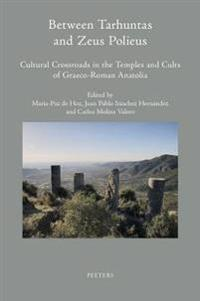 Between Tarhuntas and Zeus Polieus: Cultural Crossroads in the Temples and Cults of Graeco-Roman Anatolia
