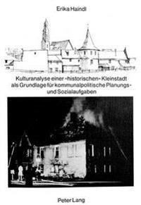 Kulturanalyse Einer -Historischen- Kleinstadt ALS Grundlage Fuer Kommunalpolitische Planungs- Und Sozialaufgaben