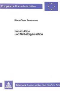 Konstruktion Und Selbstorganisation: Eine Abhandlung Zur Wissenschaftstheorie, Anthropologie Und Psychologie Der Paedagogik Im Rahmen Des Organismisch