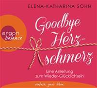 Goodbye Herzschmerz/ Eine Anleitung zum Wieder- Glücklichsein