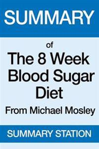 Summary of the 8 Week Blood Sugar Diet: From Michael Mosley