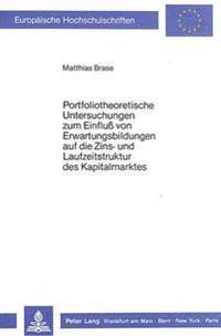 Portfoliotheoretische Untersuchungen Zum Einfluss Von Erwartungsbildungen Auf Die Zins- Und Laufzeitstruktur Des Kapitalmarktes