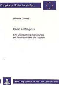 Homo Antitragicus: Eine Untersuchung Des Exkurses Der Philosophie Ueber Die Tragoedie