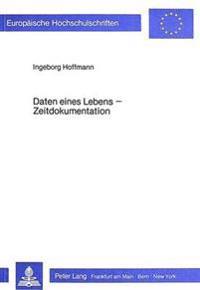 Daten Eines Lebens - Zeitdokumentation: Bearbeitet an Einer Lebensgeschichte - Sie Beginnt Im Jahr 1925
