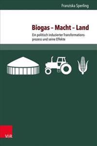 Biogas - Macht - Land: Ein Politisch Induzierter Transformationsprozess Und Seine Effekte