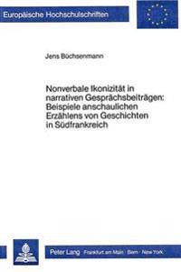 Nonverbale Ikonizitaet in Narrativen Gespraechsbeitraegen: Beispiele Anschaulichen Erzaehlens Von Geschichten in Suedfrankreich