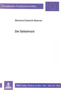 Der Selbstmord: Eine Psychoanalytische Untersuchung Am Material Eines Schriftstellers Und Einer Schriftstellerin, Die Sich Selbst Geto
