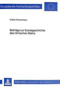 Beitraege Zur Sozialgeschichte Des Roemischen Mainz