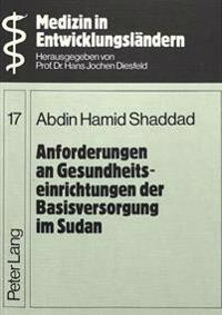 Anforderungen an Gesundheitseinrichtungen Der Basisversorgung Im Sudan: Ein Beitrag Zur Gesundheitsversorgung Und Zu Baulichen Massnahmen Fuer Die Ges
