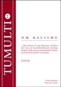 Om racisme eller Analyse af Ung Flagsang, i hvilken det vises, at Socialdemokratiets ideologi fungerer inden for en nationalistisk ramme, og at partiets politik er racistisk