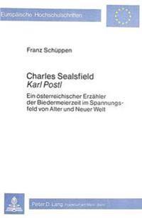 Charles Sealsfield / Karl Postl: Ein Oesterreichischer Erzaehler Der Biedermeierzeit Im Spannungsfeld Von Alter Und Neuer Welt