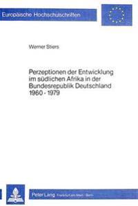 Perzeptionen Der Entwicklung Im Suedlichen Afrika in Der Bundesrepublik Deutschland 1960-1979