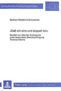 -Dass Ich Eins Und Doppelt Bin-: Studien Zur Idee Der Androgynie Unter Besonderer Beruecksichtigung Thomas Manns