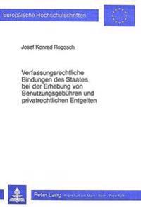 Verfassungsrechtliche Bindungen Des Staates Bei Der Erhebung Von Benutzungsgebuehren Und Privatrechtlichen Entgelten
