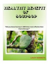 Health Benefit of Soursop: Did You Know Soursop Is 1000 Times More Effective Than Chemotherapy?