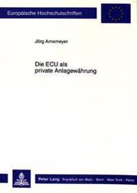 Die ECU ALS Private Anlagewaehrung: Eine Theoretische Und Empirische Portfoliountersuchung Internationalen Anlageverhaltens