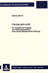 Fuerchte Dich Nicht: Ein Exegetischer Zugang Zum Seelsorgepotential Einer Deuterojesajanischen Gattung