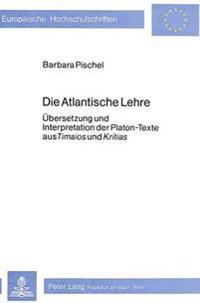 Die Atlantische Lehre: Uebersetzung Und Interpretation Der Platon-Texte Aus -Timaios- Und -Kritias-