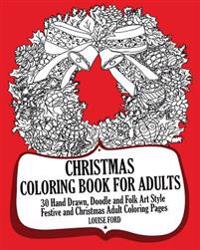 Christmas Coloring Book for Adults: 30 Hand Drawn, Doodle and Folk Art Style Festive and Christmas Adult Coloring Pages