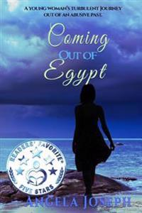 Coming Out of Egypt: A Young Woman's Turbulent Journey Out of an Abusive Past