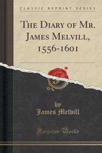 The Diary of Mr. James Melvill, 1556-1601 (Classic Reprint)