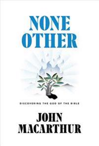 None Other: Discovering the God of the Bible