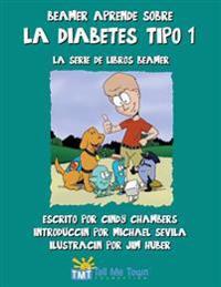 Beamer Aprende Sobre La Diabetes Tipo 1: La Serie de Libros Beamer