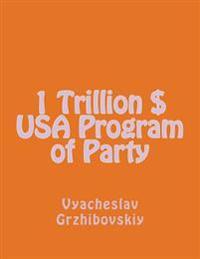 1 Trillion $ USA Program of Party