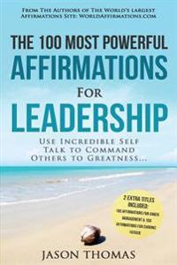 Affirmation - The 100 Most Powerful Affirmations for Leadership - 2 Amazing Affirmative Bonus Books Included for Chronic Fatigue & Anger Management: U