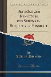 Beitr�ge Zur Kenntniss Des Sehens in Subjectiver Hinsicht (Classic Reprint)